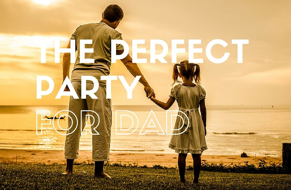 The Perfect Party For Dad